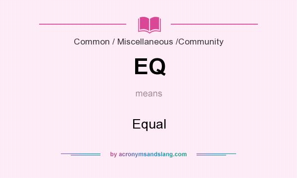 What does EQ mean? It stands for Equal