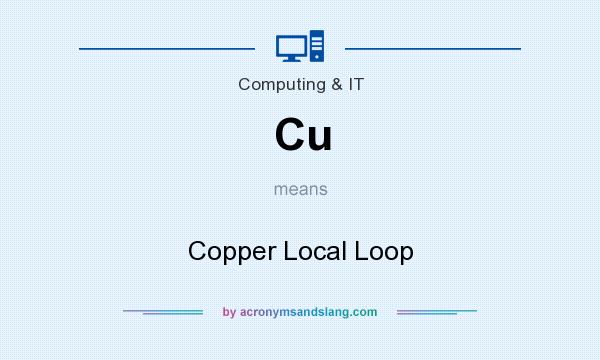 What does Cu mean? It stands for Copper Local Loop