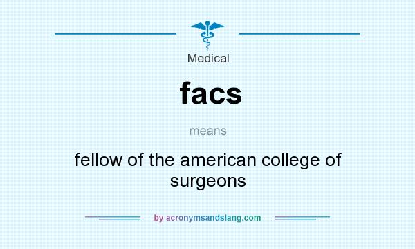 What does facs mean? It stands for fellow of the american college of surgeons
