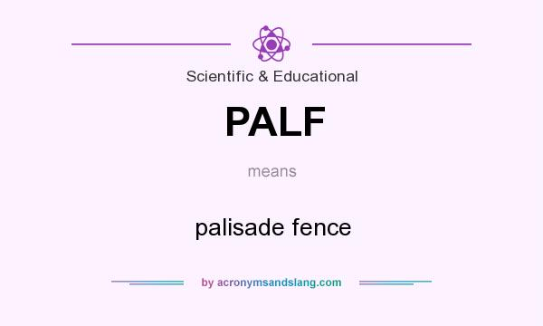 What does PALF mean? It stands for palisade fence