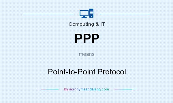 What does PPP mean? It stands for Point-to-Point Protocol
