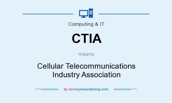 What does CTIA mean? It stands for Cellular Telecommunications Industry Association