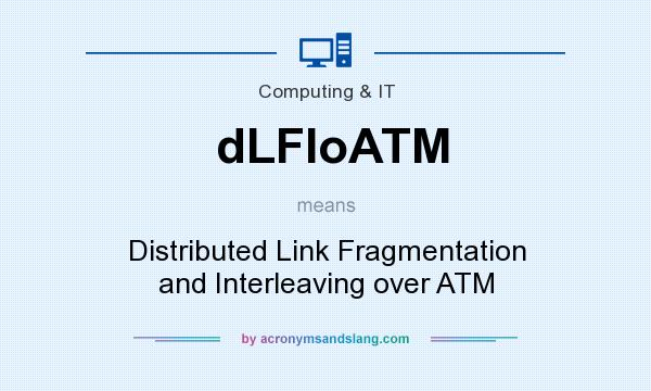 What does dLFIoATM mean? It stands for Distributed Link Fragmentation and Interleaving over ATM