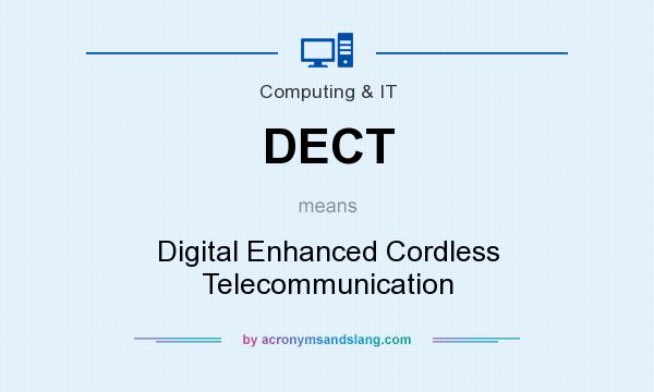 What does DECT mean? It stands for Digital Enhanced Cordless Telecommunication
