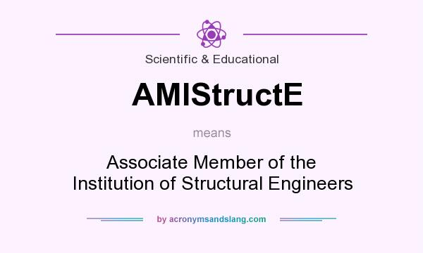 What does AMIStructE mean? It stands for Associate Member of the Institution of Structural Engineers