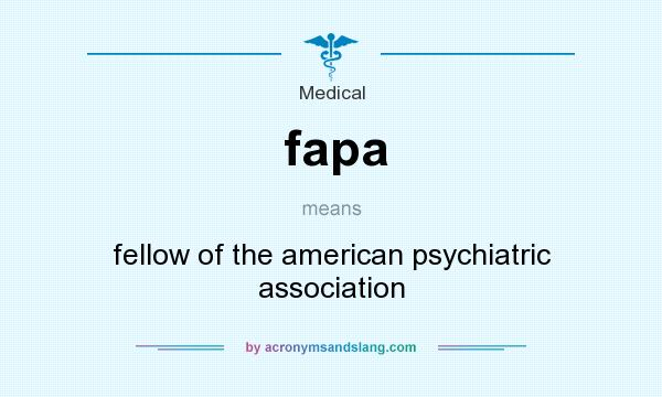 What does fapa mean? It stands for fellow of the american psychiatric association