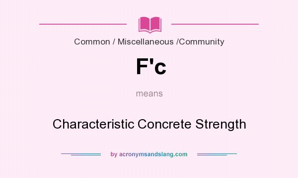 What does F`c mean? It stands for Characteristic Concrete Strength