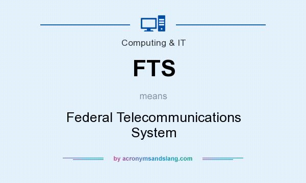 What does FTS mean? It stands for Federal Telecommunications System