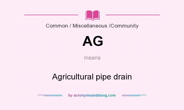 What does AG mean? It stands for Agricultural pipe drain