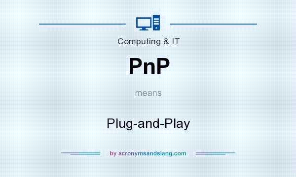 What does PnP mean? It stands for Plug-and-Play