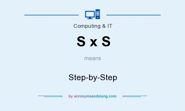 What does S x S mean? It stands for Step-by-Step
