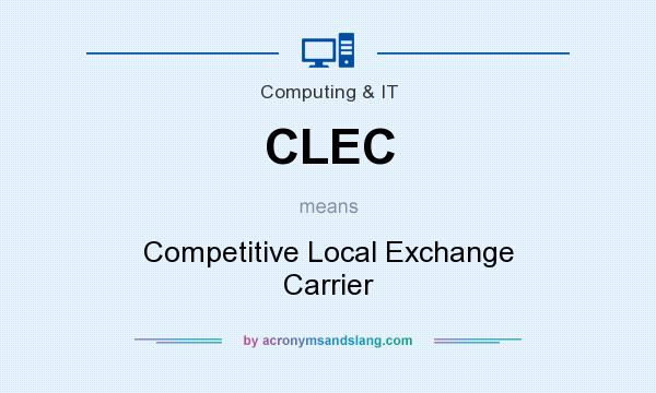 What does CLEC mean? It stands for Competitive Local Exchange Carrier