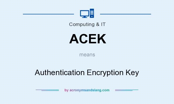 What does ACEK mean? It stands for Authentication Encryption Key