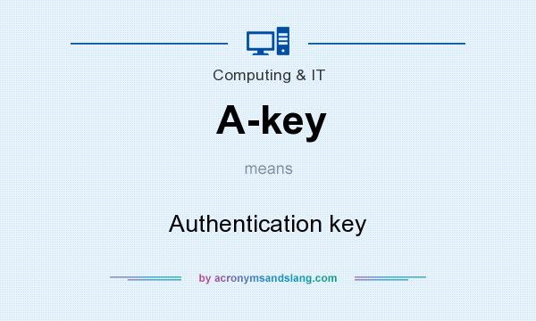 What does A-key mean? It stands for Authentication key