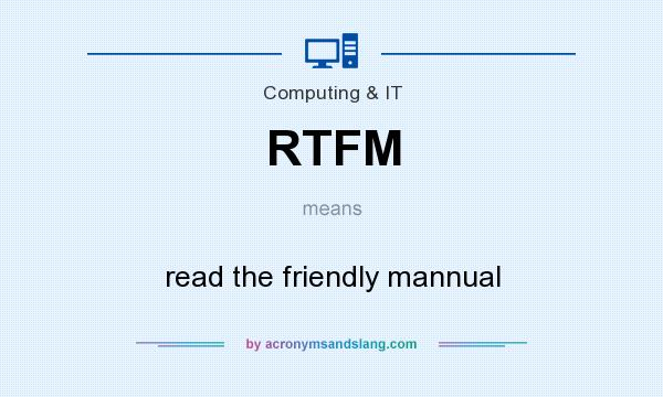 What does RTFM mean? It stands for read the friendly mannual
