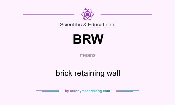 What does BRW mean? It stands for brick retaining wall