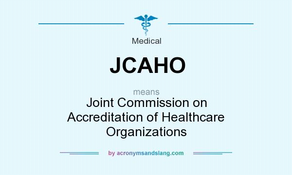 What does JCAHO mean? It stands for Joint Commission on Accreditation of Healthcare Organizations
