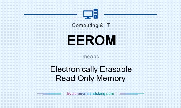 What does EEROM mean? It stands for Electronically Erasable Read-Only Memory