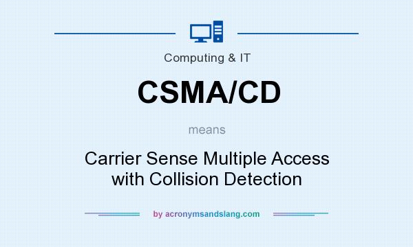 What does CSMA/CD mean? It stands for Carrier Sense Multiple Access with Collision Detection