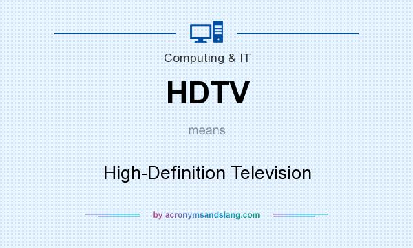 What does HDTV mean? It stands for High-Definition Television