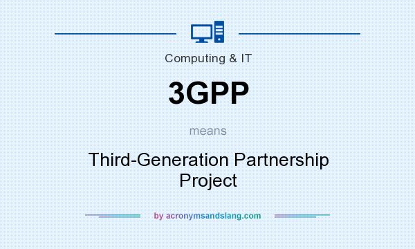What does 3GPP mean? It stands for Third-Generation Partnership Project