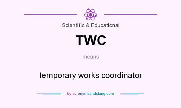 What does TWC mean? It stands for temporary works coordinator