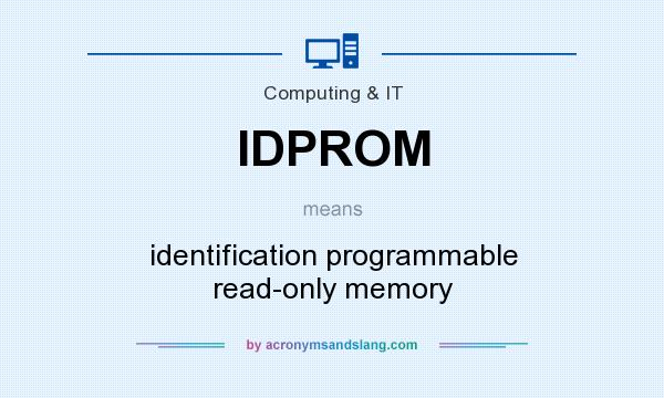 What does IDPROM mean? It stands for identification programmable read-only memory