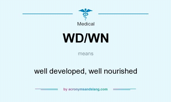 What does WD/WN mean? It stands for well developed, well nourished