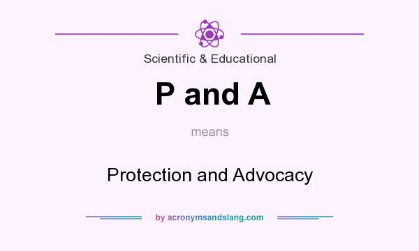 What does P and A mean? It stands for Protection and Advocacy