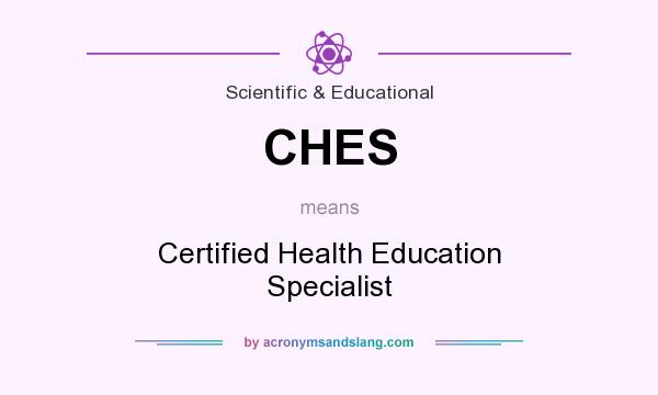 What does CHES mean? It stands for Certified Health Education Specialist