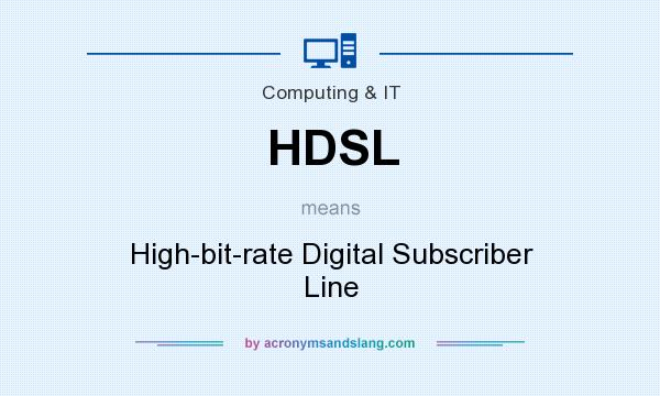 What does HDSL mean? It stands for High-bit-rate Digital Subscriber Line