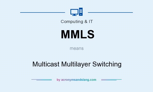 What does MMLS mean? It stands for Multicast Multilayer Switching