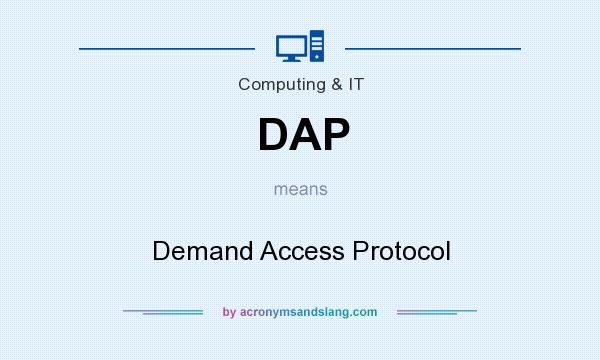 What does DAP mean? It stands for Demand Access Protocol
