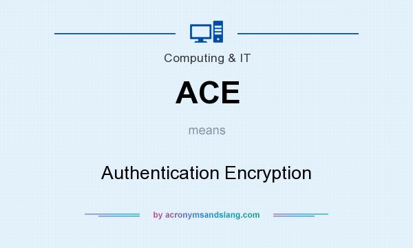 What does ACE mean? It stands for Authentication Encryption