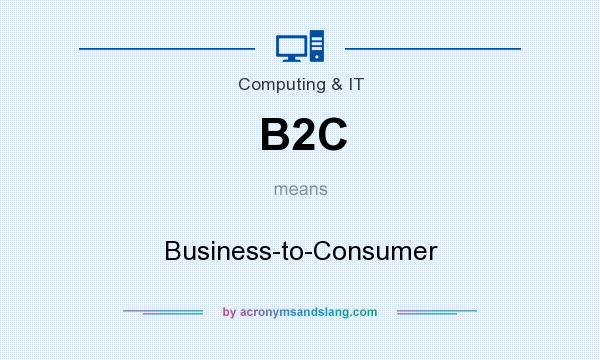 What does B2C mean? It stands for Business-to-Consumer