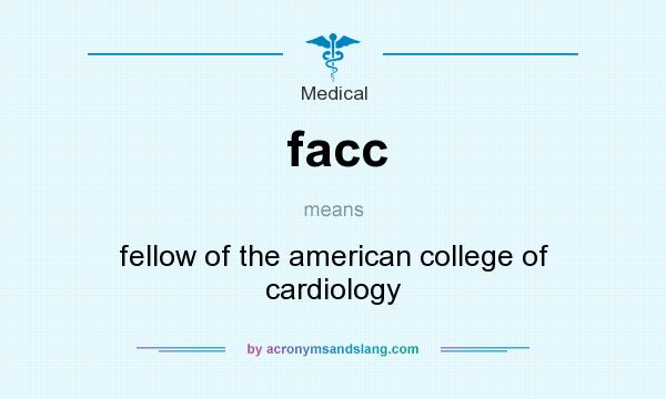 What does facc mean? It stands for fellow of the american college of cardiology