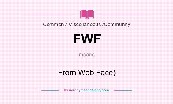 What does FWF mean? It stands for From Web Face)