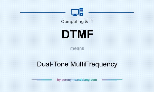 What does DTMF mean? It stands for Dual-Tone MultiFrequency