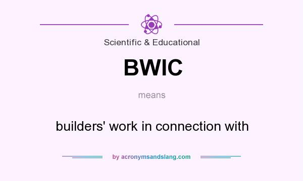 What does BWIC mean? It stands for builders` work in connection with
