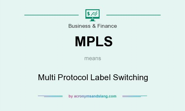 What does MPLS mean? It stands for Multi Protocol Label Switching