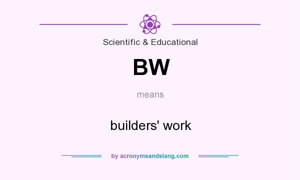 What does BW mean? It stands for builders` work