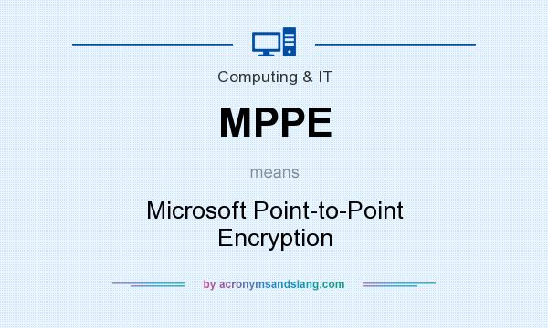 What does MPPE mean? It stands for Microsoft Point-to-Point Encryption