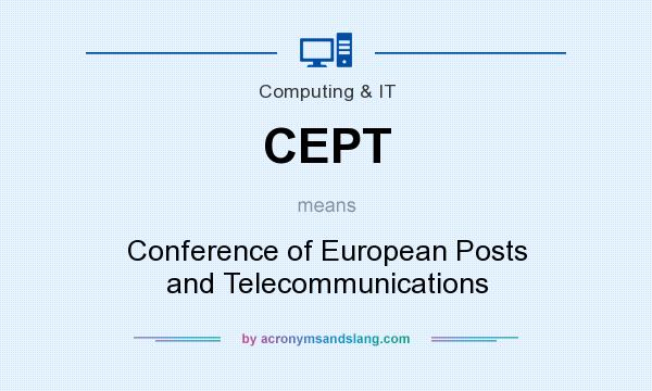 What does CEPT mean? It stands for Conference of European Posts and Telecommunications