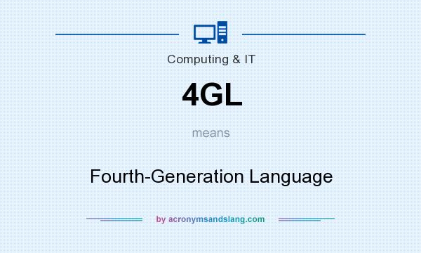 What does 4GL mean? It stands for Fourth-Generation Language
