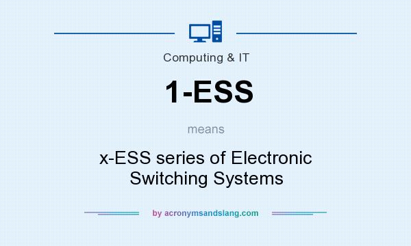 What does 1-ESS mean? It stands for x-ESS series of Electronic Switching Systems