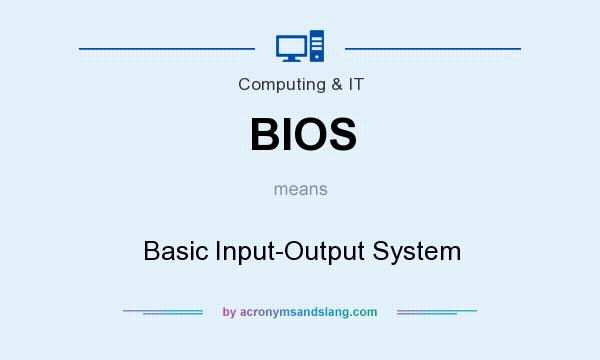 What does BIOS mean? It stands for Basic Input-Output System