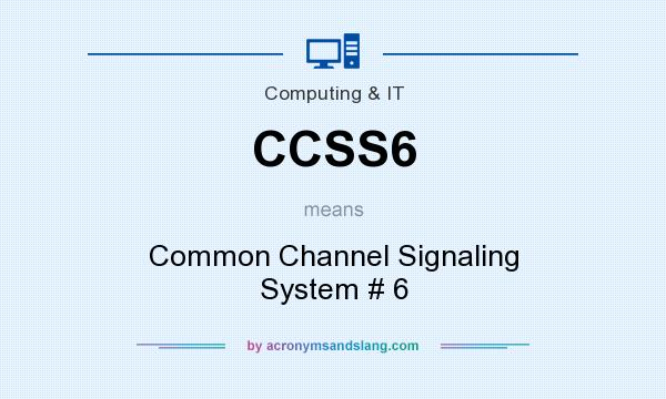 What does CCSS6 mean? It stands for Common Channel Signaling System # 6