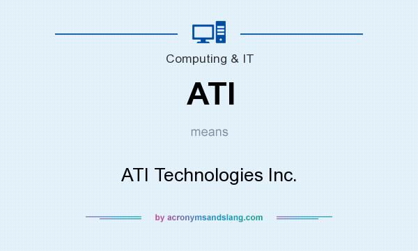 What does ATI mean? It stands for ATI Technologies Inc.