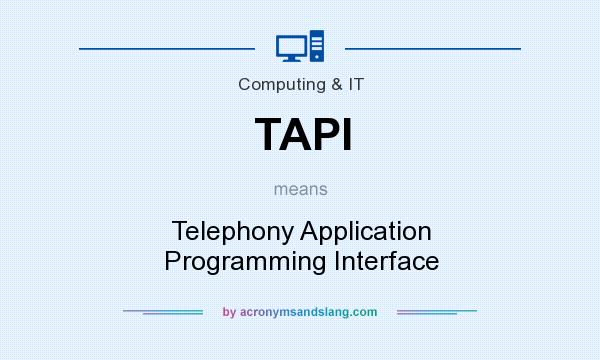 What does TAPI mean? It stands for Telephony Application Programming Interface