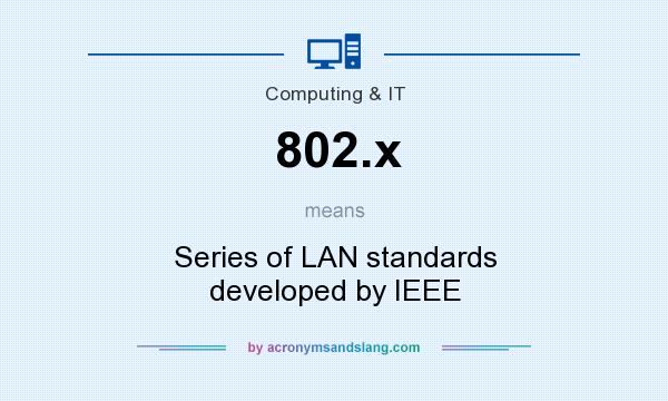 What does 802.x mean? It stands for Series of LAN standards developed by IEEE